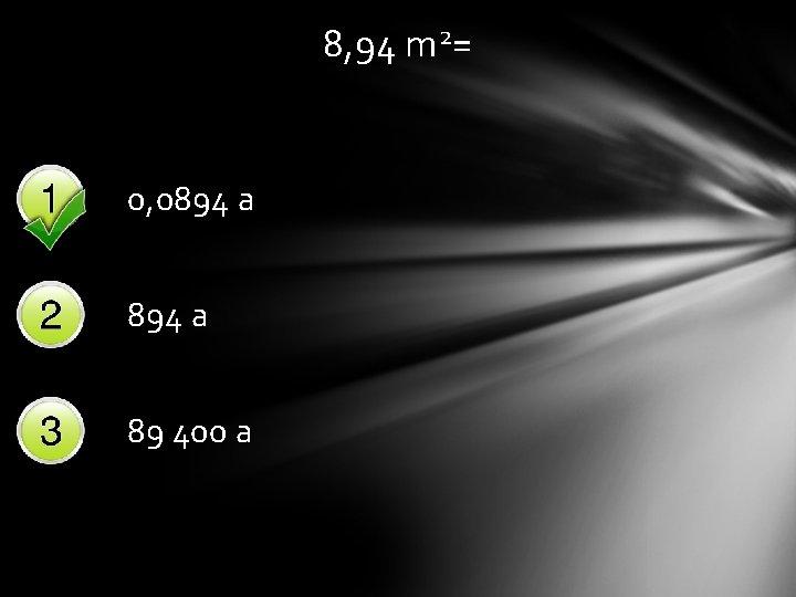 8, 94 m 2= 0, 0894 a 89 400 a