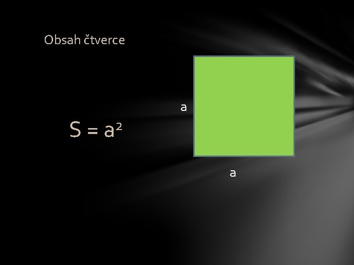 Obsah čtverce S = a 2 a a