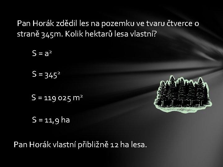 Pan Horák zdědil les na pozemku ve tvaru čtverce o straně 345 m. Kolik