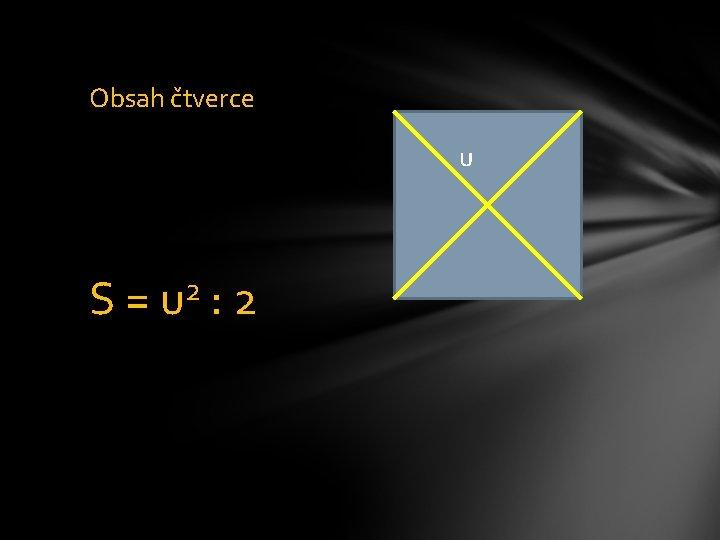 Obsah čtverce u S= 2 u : 2