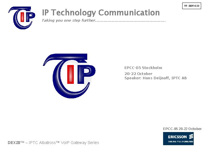 IP Technology Communication R 5 200510 20 Taking you one step further. . .