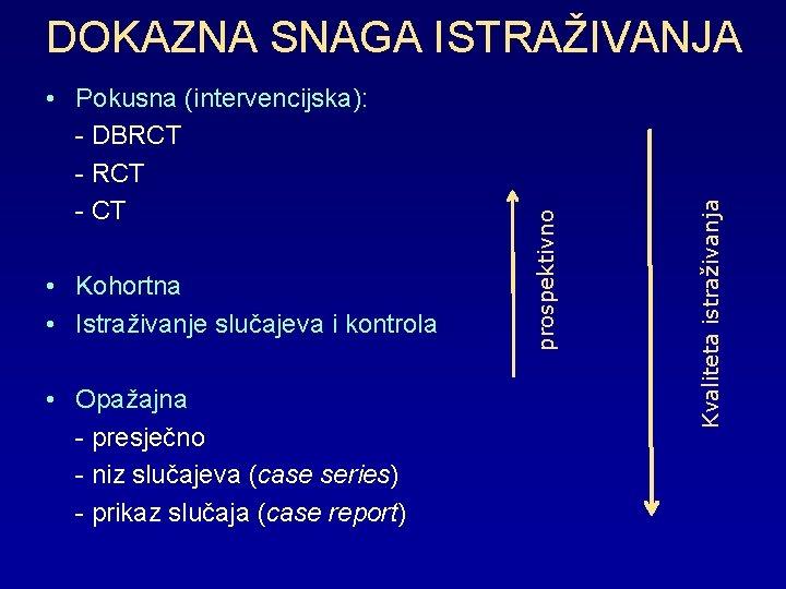 • Kohortna • Istraživanje slučajeva i kontrola • Opažajna - presječno - niz