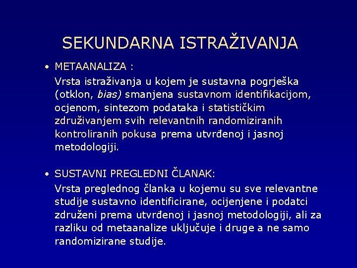 SEKUNDARNA ISTRAŽIVANJA • METAANALIZA : Vrsta istraživanja u kojem je sustavna pogrješka (otklon, bias)