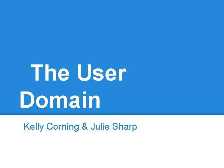 The User Domain Kelly Corning & Julie Sharp