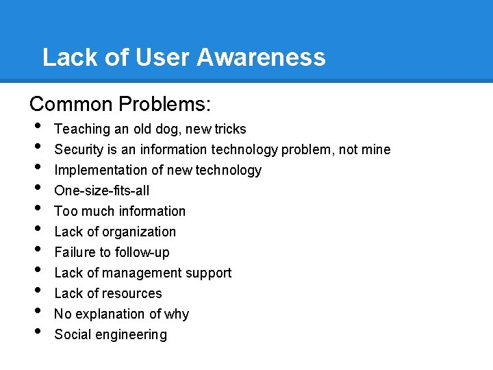 Lack of User Awareness Common Problems: • • • Teaching an old dog, new