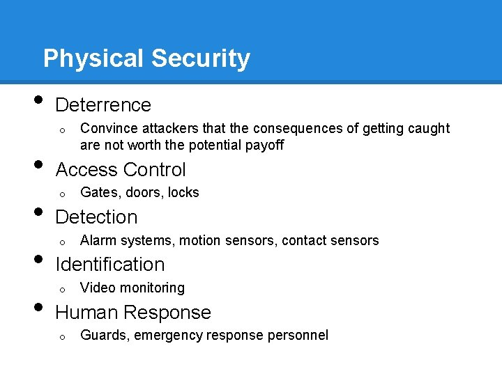 Physical Security • Deterrence o • • Convince attackers that the consequences of getting