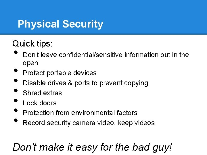 Physical Security Quick tips: • • Don't leave confidential/sensitive information out in the open
