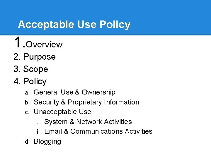 Acceptable Use Policy 1. Overview 2. Purpose 3. Scope 4. Policy General Use &