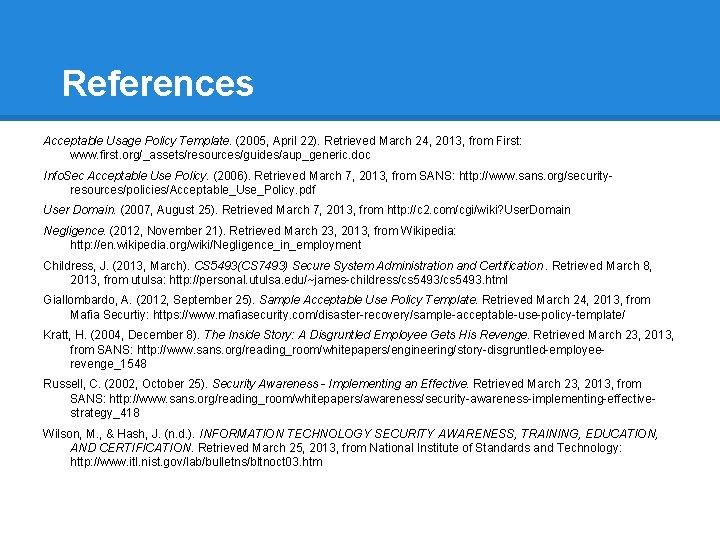 References Acceptable Usage Policy Template. (2005, April 22). Retrieved March 24, 2013, from First: