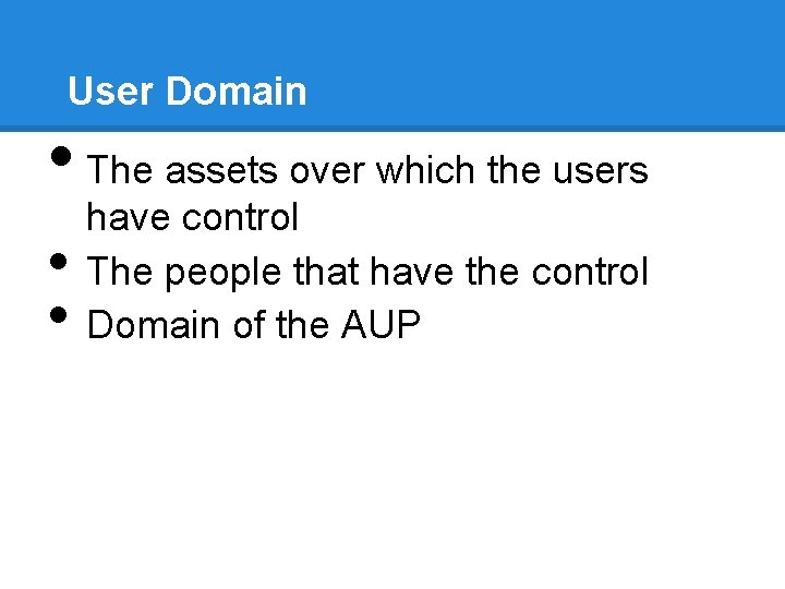 User Domain • The assets over which the users • • have control The