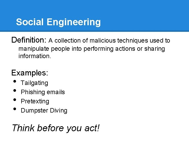 Social Engineering Definition: A collection of malicious techniques used to manipulate people into performing