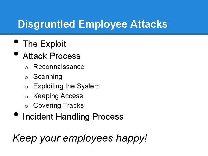 Disgruntled Employee Attacks • • The Exploit Attack Process o o • o Reconnaissance