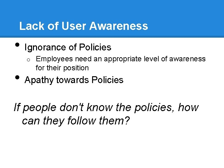 Lack of User Awareness • Ignorance of Policies o • Employees need an appropriate