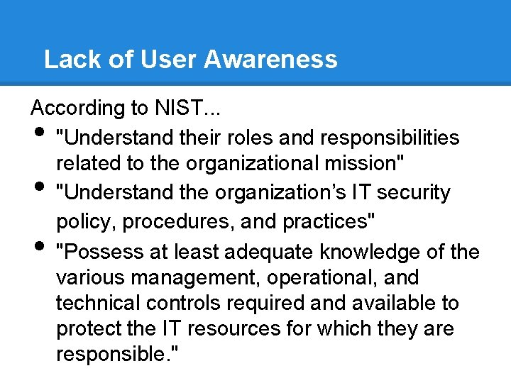 """Lack of User Awareness According to NIST. . . """"Understand their roles and responsibilities"""
