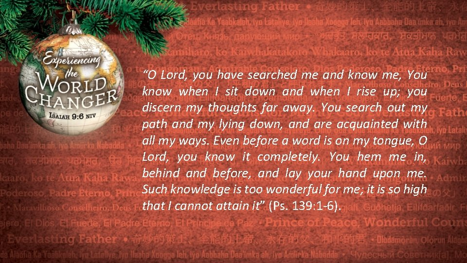 """""""O Lord, you have searched me and know me, You know when I sit"""