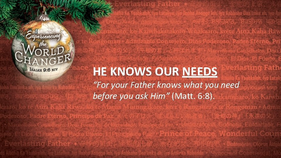 """HE KNOWS OUR NEEDS """"For your Father knows what you need before you ask"""