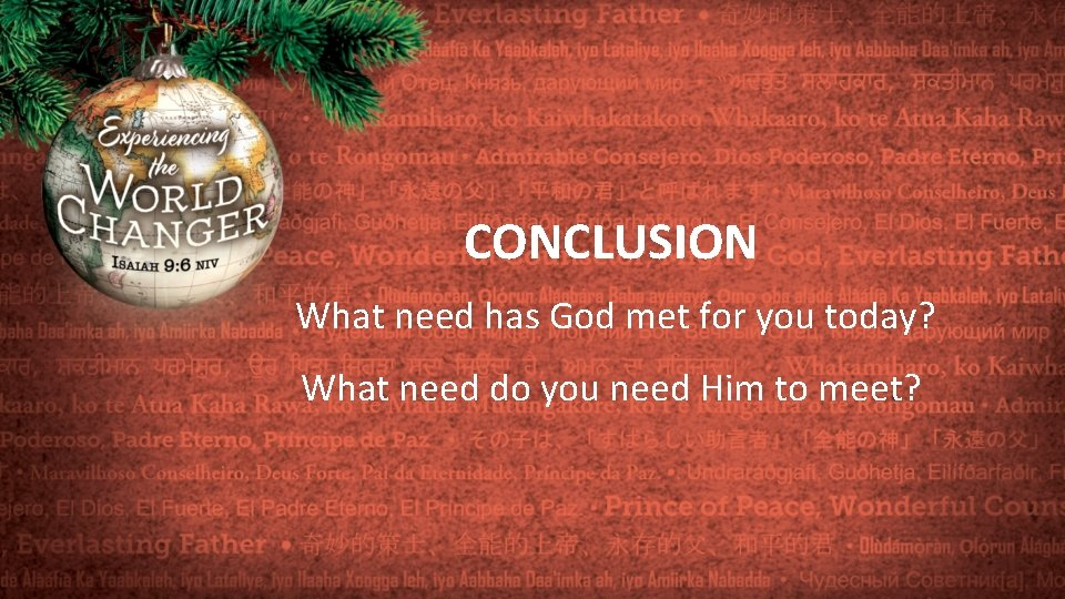 CONCLUSION What need has God met for you today? What need do you need