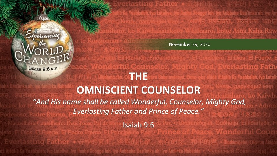 """November 29, 2020 THE OMNISCIENT COUNSELOR """"And His name shall be called Wonderful, Counselor,"""