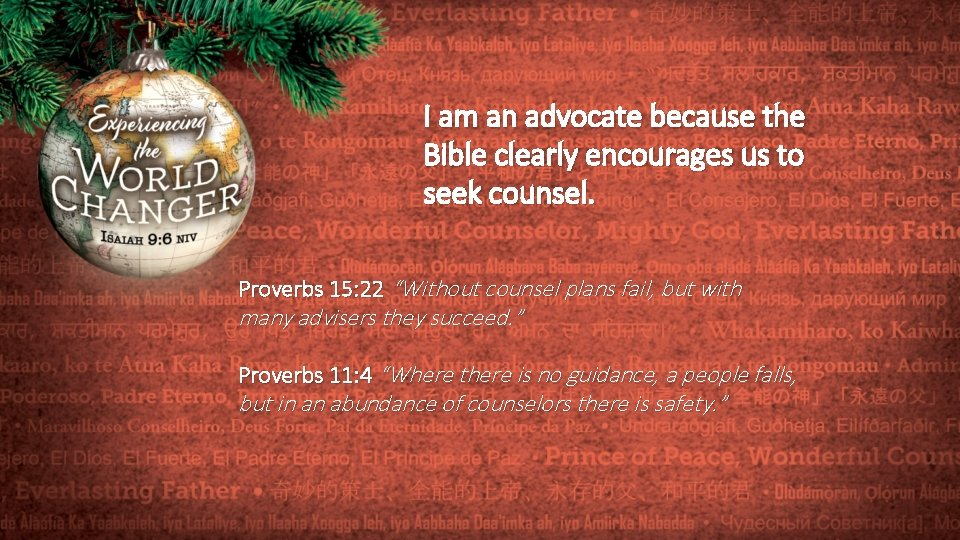 I am an advocate because the Bible clearly encourages us to seek counsel. Proverbs