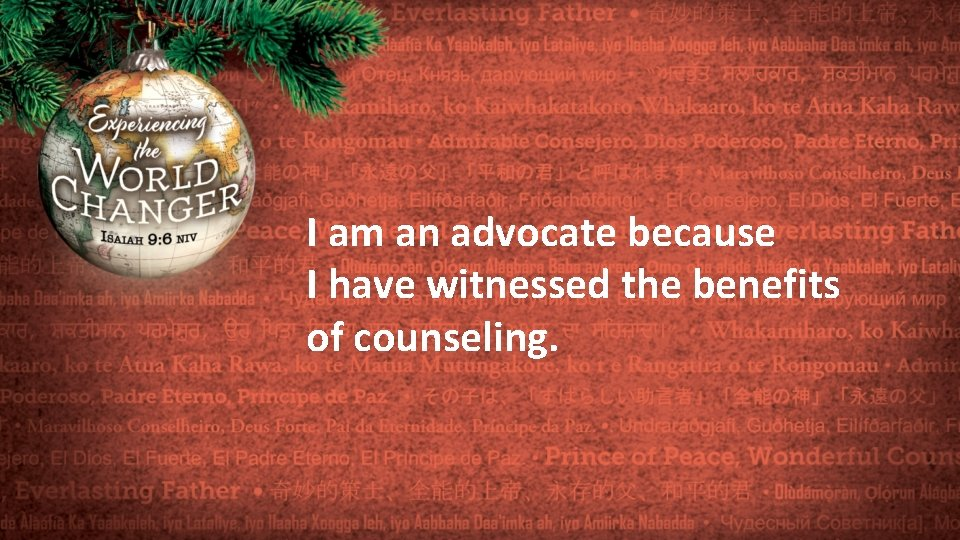 I am an advocate because I have witnessed the benefits of counseling.