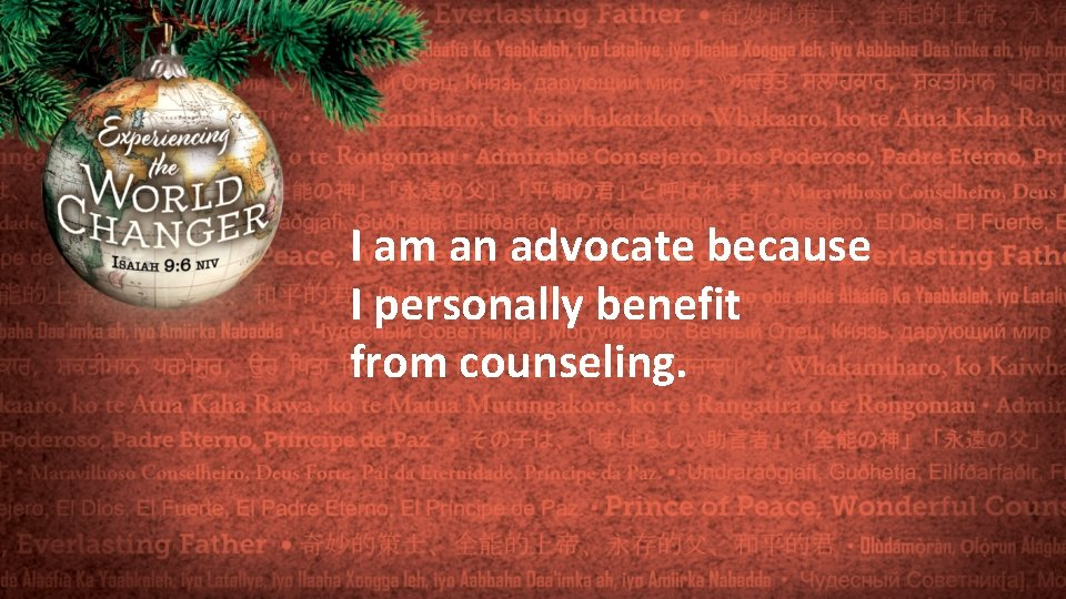 I am an advocate because I personally benefit from counseling.