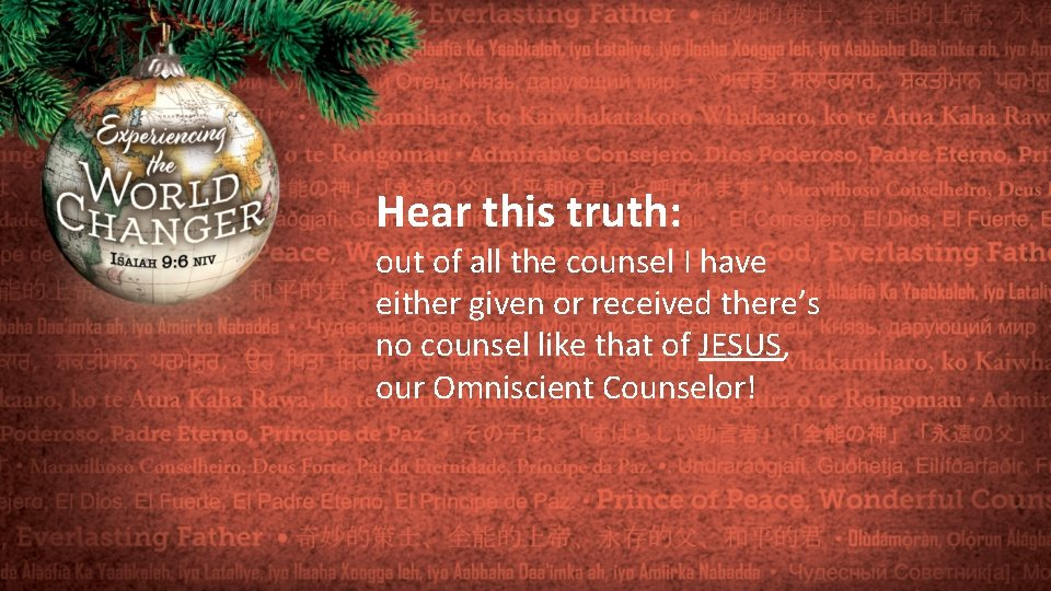 Hear this truth: out of all the counsel I have either given or received