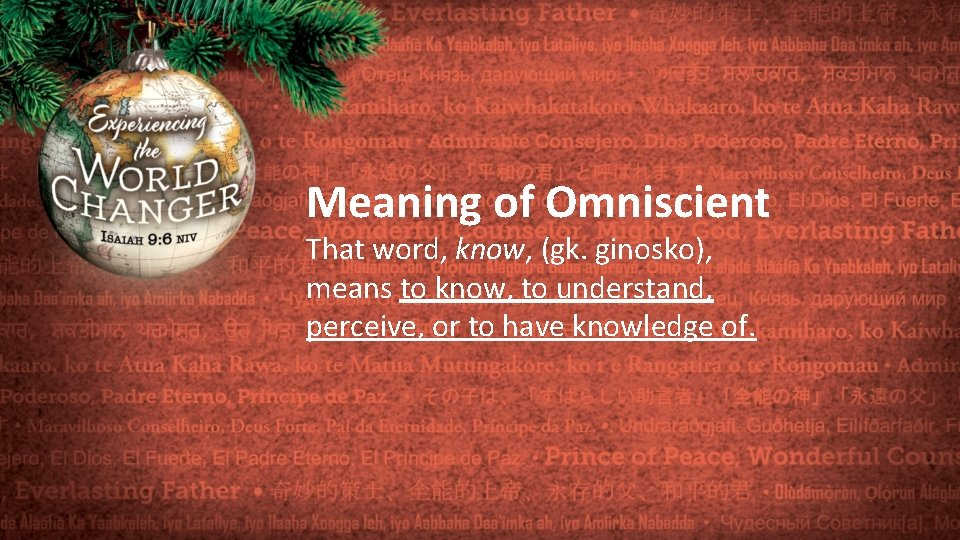 Meaning of Omniscient That word, know, (gk. ginosko), means to know, to understand, perceive,