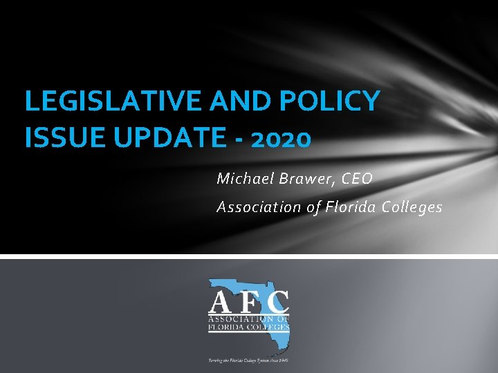 LEGISLATIVE AND POLICY ISSUE UPDATE - 2020 Michael Brawer, CEO Association of Florida Colleges