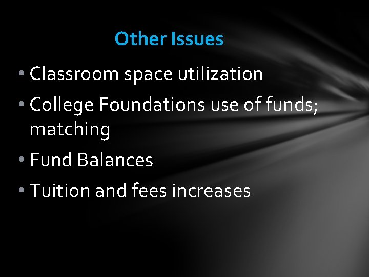 Other Issues • Classroom space utilization • College Foundations use of funds; matching •