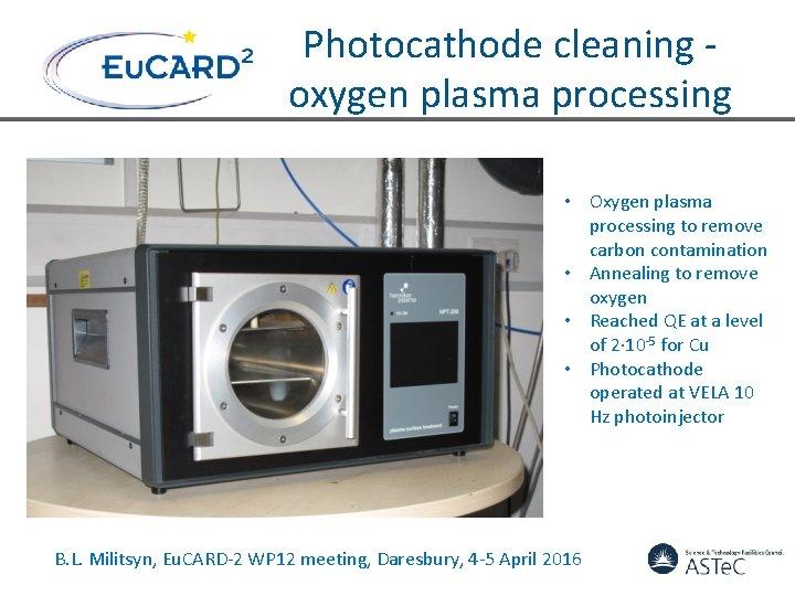 Photocathode cleaning oxygen plasma processing • Oxygen plasma processing to remove carbon contamination •