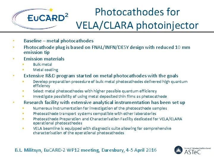 Photocathodes for VELA/CLARA photoinjector • • • Baseline – metal photocathodes Photocathode plug is