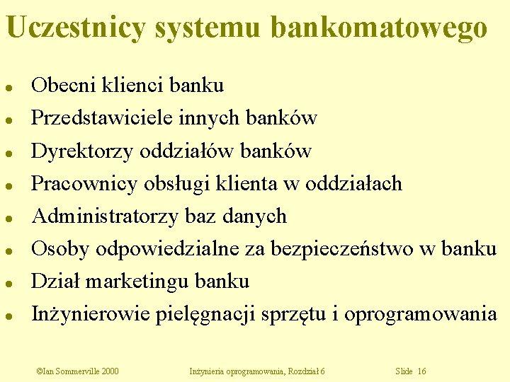 Uczestnicy systemu bankomatowego l l l l Obecni klienci banku Przedstawiciele innych banków Dyrektorzy