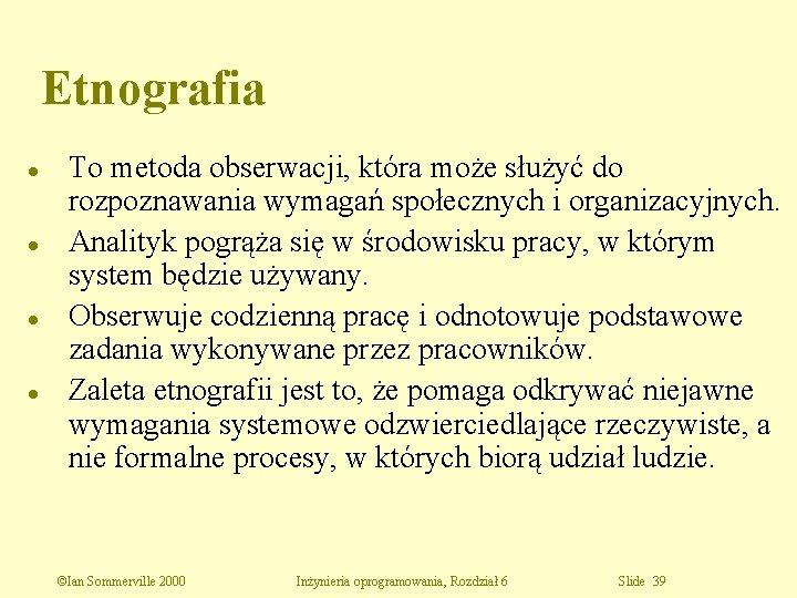 Etnografia l l To metoda obserwacji, która może służyć do rozpoznawania wymagań społecznych i