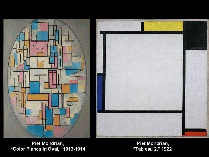 "Piet Mondrian, ""Color Planes in Oval, "" 1913 -1914 Piet Mondrian, ""Tableau 2, """