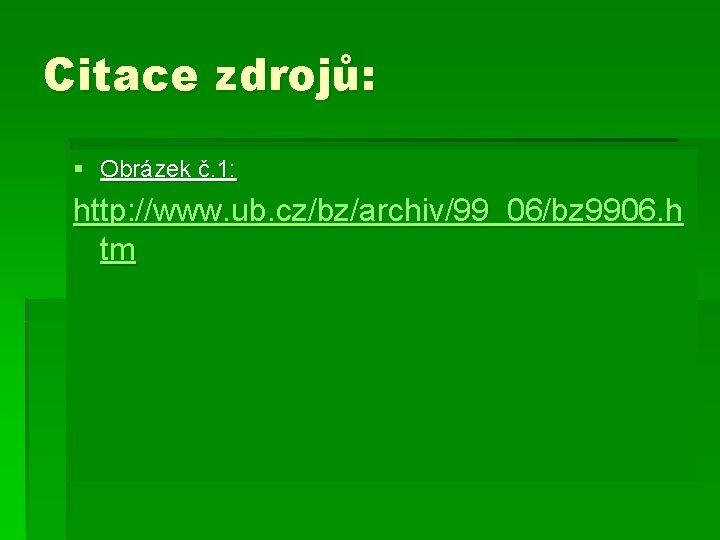 Citace zdrojů: § Obrázek č. 1: http: //www. ub. cz/bz/archiv/99_06/bz 9906. h tm