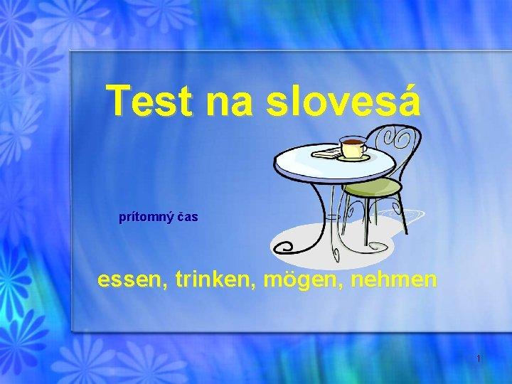 Test na slovesá prítomný čas essen, trinken, mögen, nehmen 1