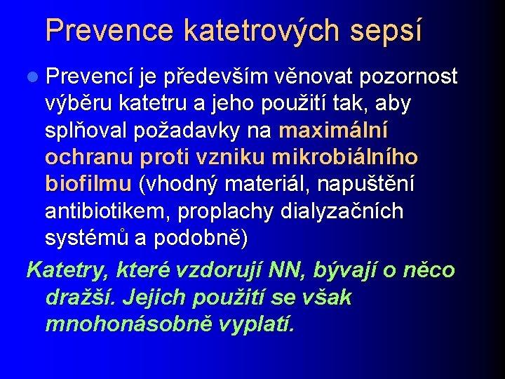 Prevence katetrových sepsí l Prevencí je především věnovat pozornost výběru katetru a jeho použití