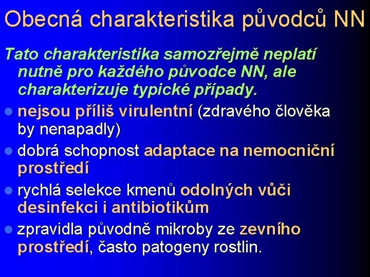 Obecná charakteristika původců NN Tato charakteristika samozřejmě neplatí nutně pro každého původce NN, ale