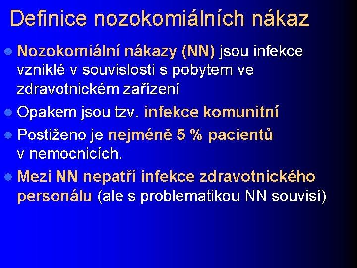 Definice nozokomiálních nákaz l Nozokomiální nákazy (NN) jsou infekce vzniklé v souvislosti s. pobytem