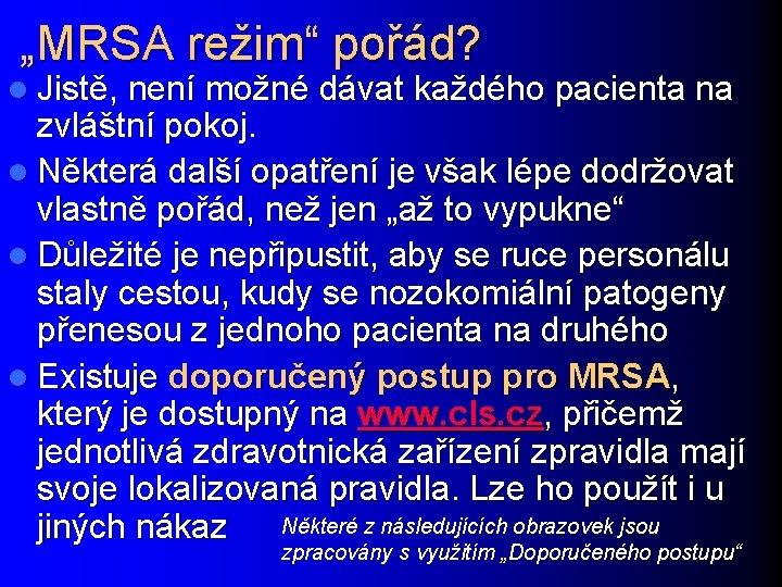 """""""MRSA režim"""" pořád? l Jistě, není možné dávat každého pacienta na zvláštní pokoj. l"""