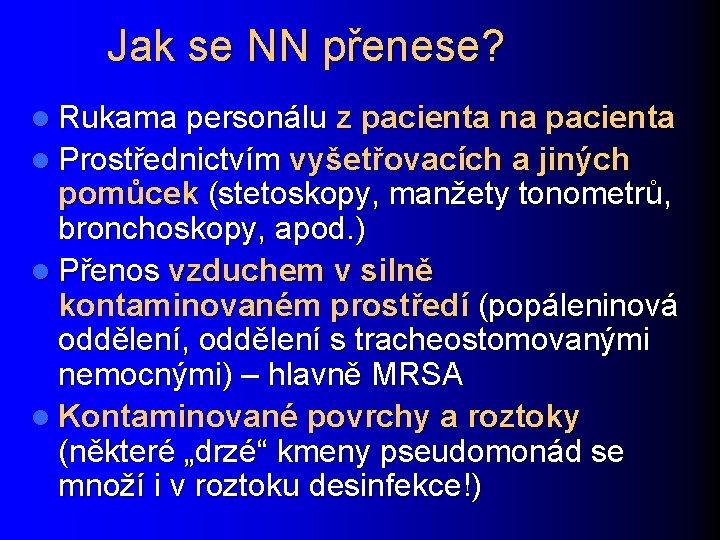 Jak se NN přenese? l Rukama personálu z pacienta na pacienta l Prostřednictvím vyšetřovacích