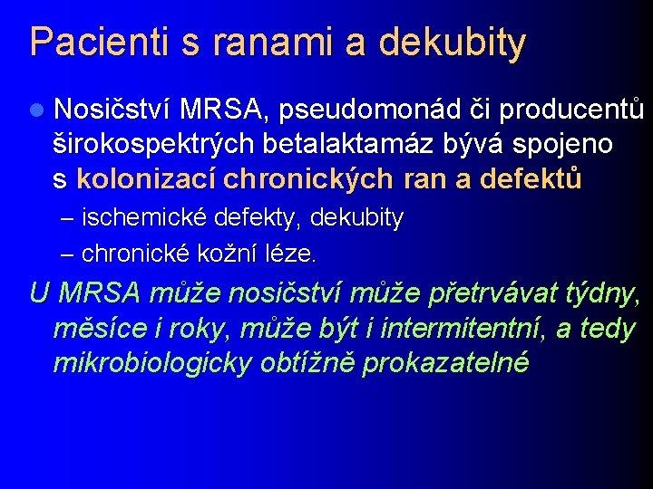 Pacienti s ranami a dekubity l Nosičství MRSA, pseudomonád či producentů širokospektrých betalaktamáz bývá
