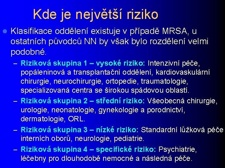Kde je největší riziko l Klasifikace oddělení existuje v případě MRSA, u ostatních původců