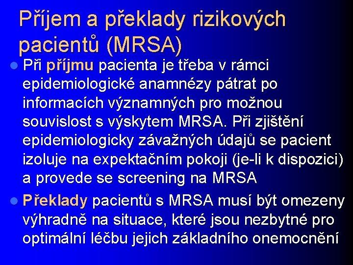Příjem a překlady rizikových pacientů (MRSA) l Při příjmu pacienta je třeba v rámci