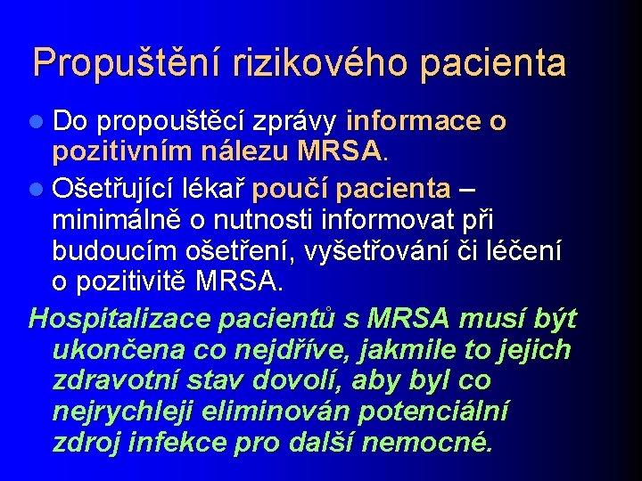 Propuštění rizikového pacienta l Do propouštěcí zprávy informace o pozitivním nálezu MRSA. l Ošetřující