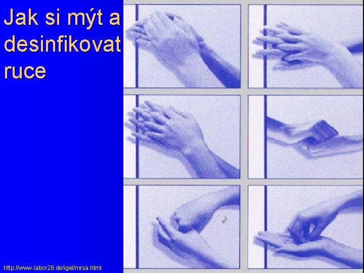 Jak si mýt a desinfikovat ruce http: //www. labor 28. de/igel/mrsa. html