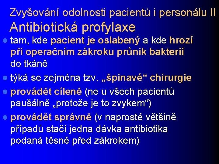 Zvyšování odolnosti pacientů i personálu II Antibiotická profylaxe l tam, kde pacient je oslabený