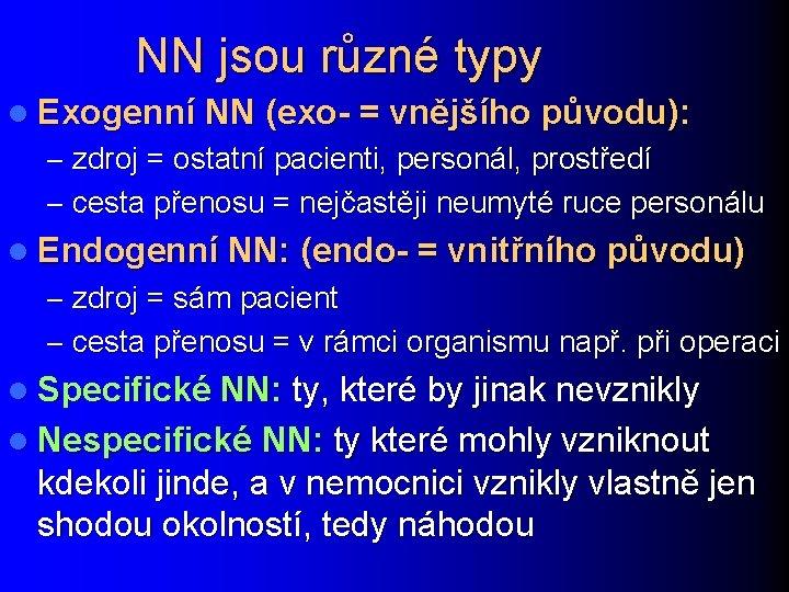 NN jsou různé typy l Exogenní NN (exo- = vnějšího původu): – zdroj =