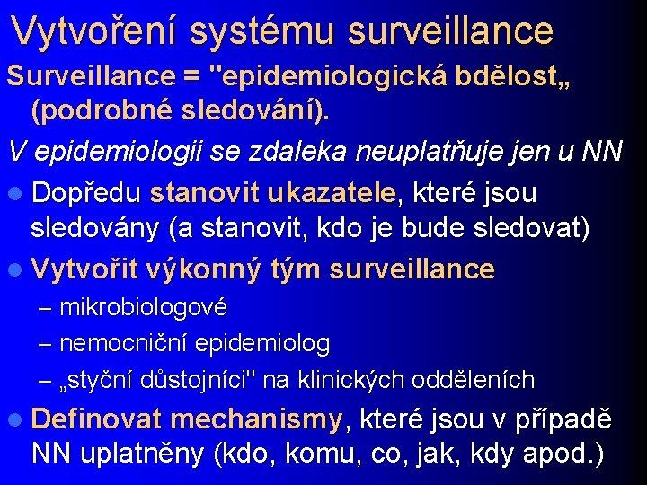 """Vytvoření systému surveillance Surveillance = """"epidemiologická bdělost"""" (podrobné sledování). V epidemiologii se zdaleka neuplatňuje"""
