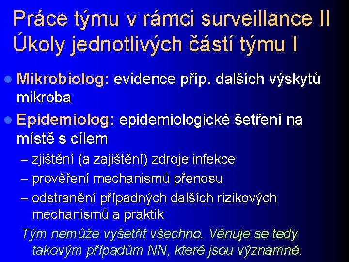 Práce týmu v rámci surveillance II Úkoly jednotlivých částí týmu I l Mikrobiolog: evidence